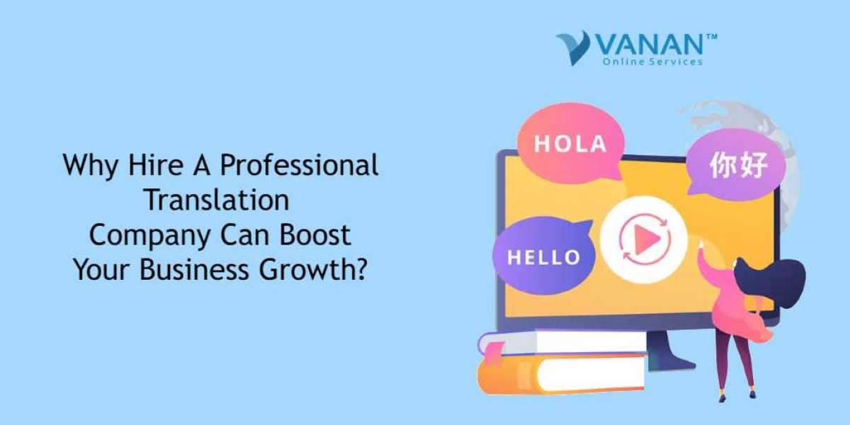 Why Hire A Professional Translation Services Company Can Boost Your Business Growth?
