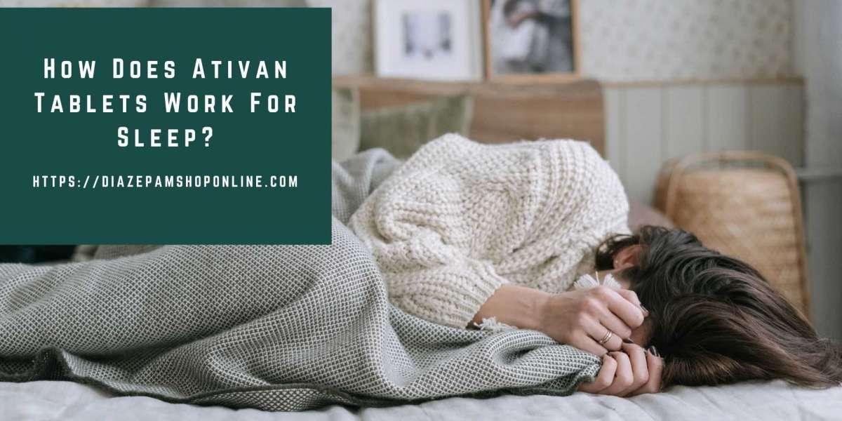 How Does Ativan Tablets Work For Sleep? (Diazepamshoponline)
