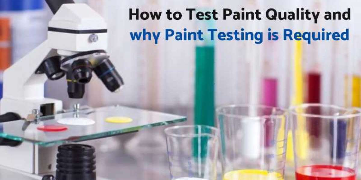 How to test paint quality and why paint testing is required